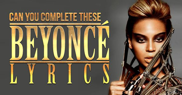 Can You Complete These Beyoncé Lyrics?