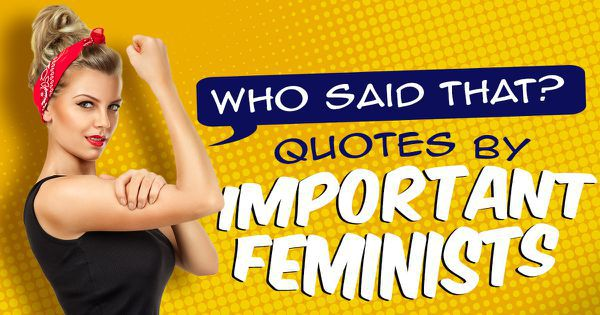 Who Said That? Quotes By Important Feminists