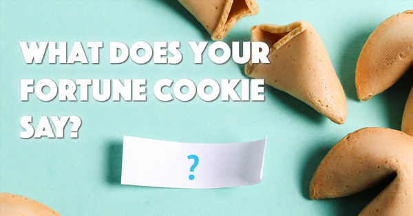 What Does Your Fortune Cookie Say?