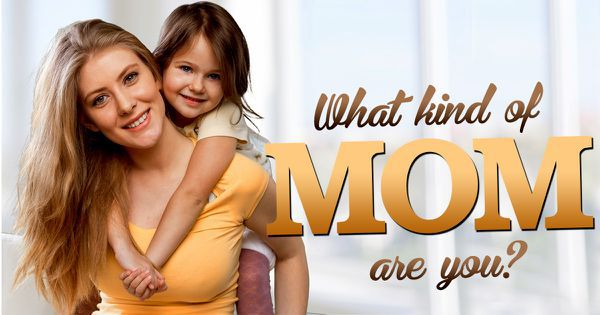What Kind Of Mom Are You?