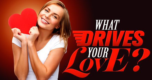 What Drives Your Love?