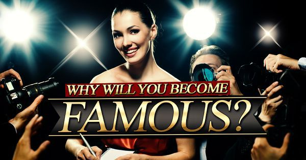 Why Will You Become Famous?
